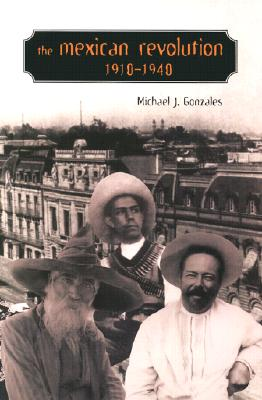 The Mexican Revolution, 1910-1940 By Gonzales, Michael J.